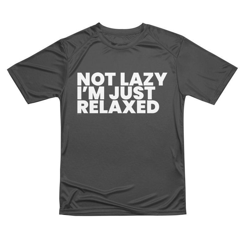 Not Lazy I'm Just Relaxed (White) Men's Performance T-Shirt by BLAZOND