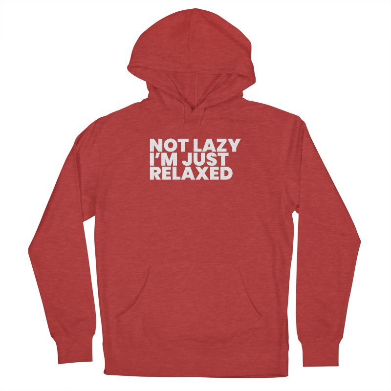 Not Lazy I'm Just Relaxed (White) Women's Pullover Hoody by BLAZOND