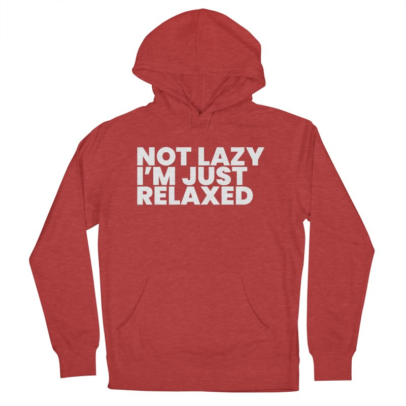 Not Lazy I'm Just Relaxed (White) Women's French Terry Pullover Hoody by BLAZOND