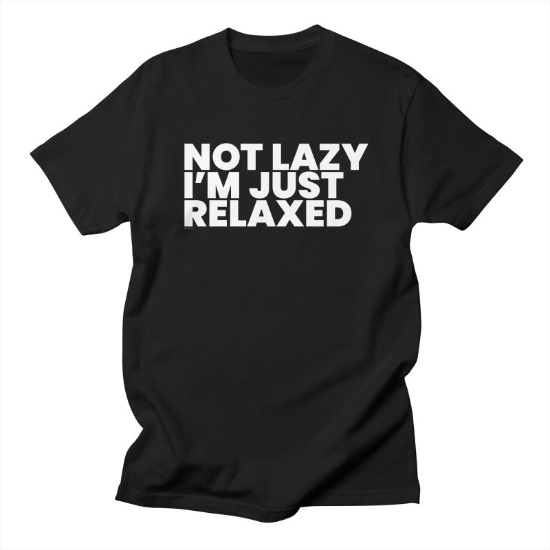 Not Lazy I'm Just Relaxed (White) Women's T-Shirt by BLAZOND