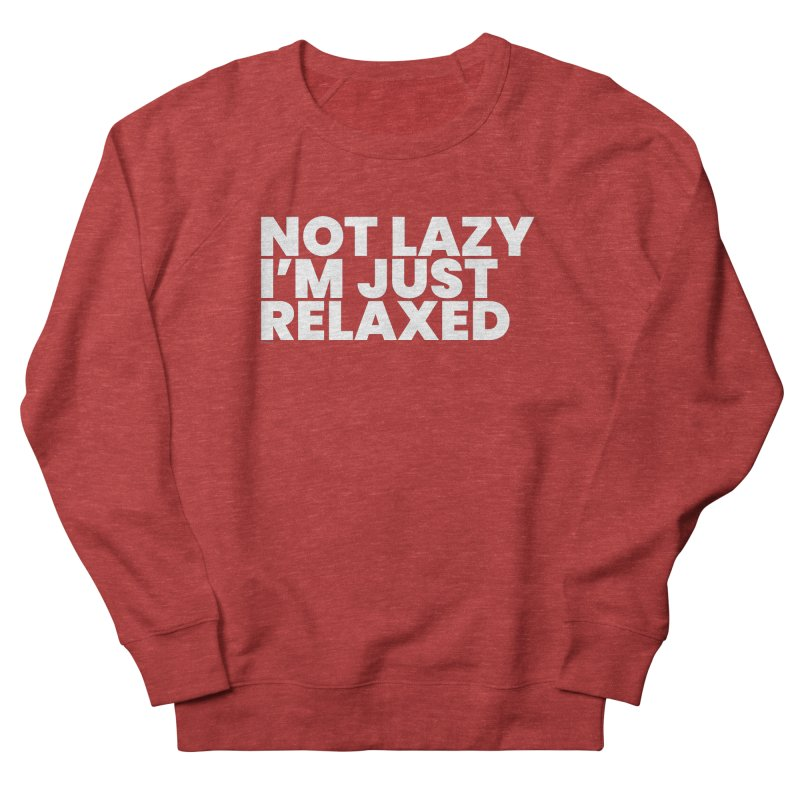 Not Lazy I'm Just Relaxed (White) Women's Sweatshirt by BLAZOND