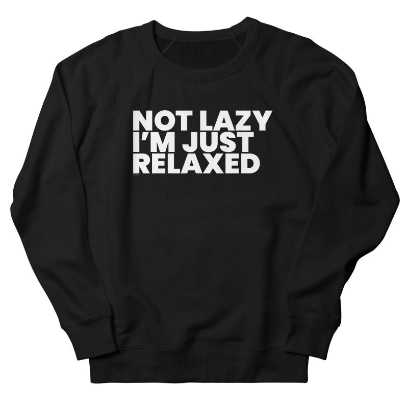 Not Lazy I'm Just Relaxed (White) Women's French Terry Sweatshirt by BLAZOND