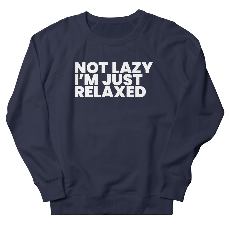 Not Lazy I'm Just Relaxed (White) Men's French Terry Sweatshirt by BLAZOND