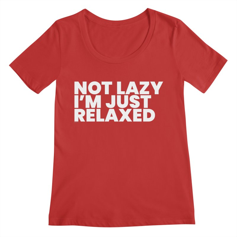 Not Lazy I'm Just Relaxed (White) Women's Regular Scoop Neck by BLAZOND