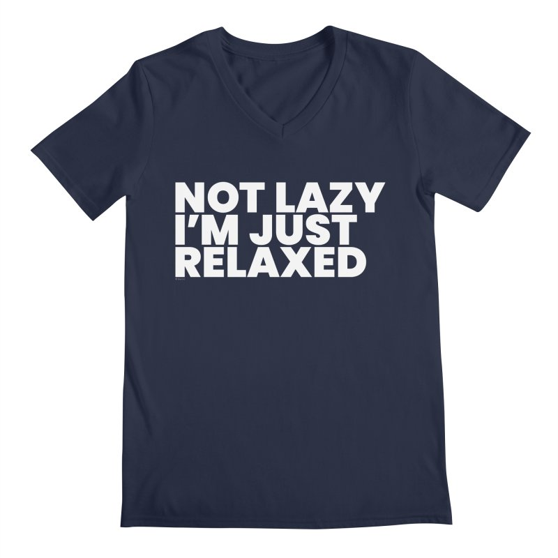 Not Lazy I'm Just Relaxed (White) Men's V-Neck by BLAZOND