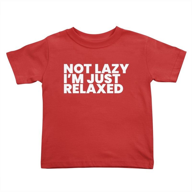 Not Lazy I'm Just Relaxed (White) Kids Toddler T-Shirt by BLAZOND