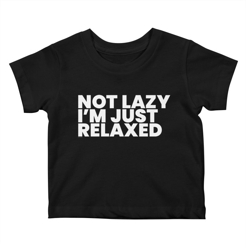 Not Lazy I'm Just Relaxed (White) Kids Baby T-Shirt by BLAZOND