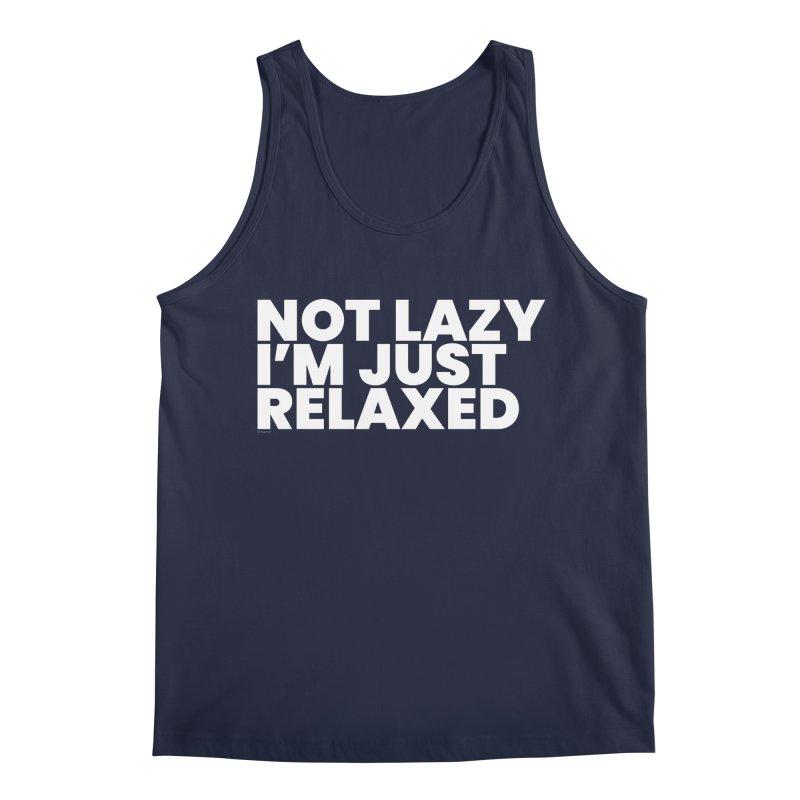 Not Lazy I'm Just Relaxed (White) Men's Regular Tank by BLAZOND
