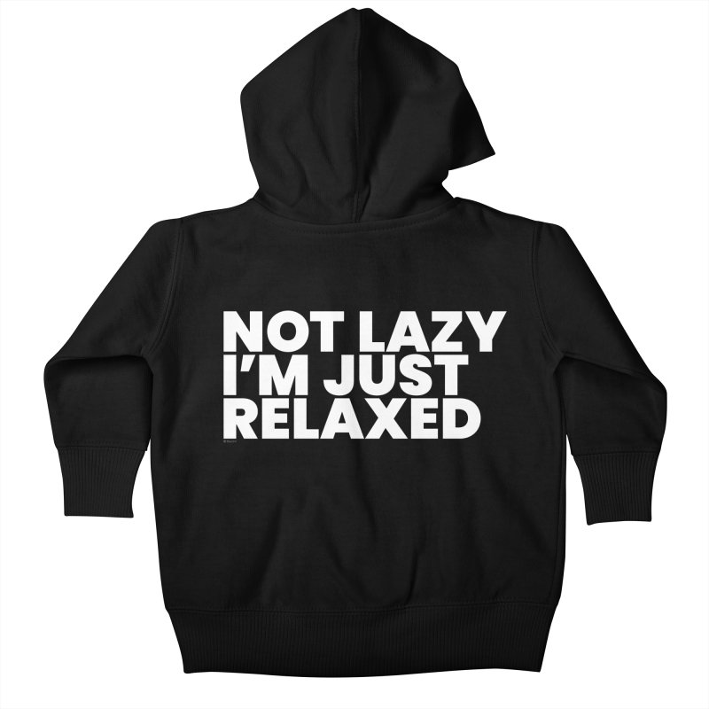 Not Lazy I'm Just Relaxed (White) Kids Baby Zip-Up Hoody by BLAZOND