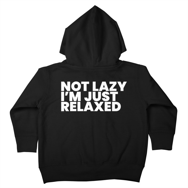 Not Lazy I'm Just Relaxed (White) Kids Toddler Zip-Up Hoody by BLAZOND