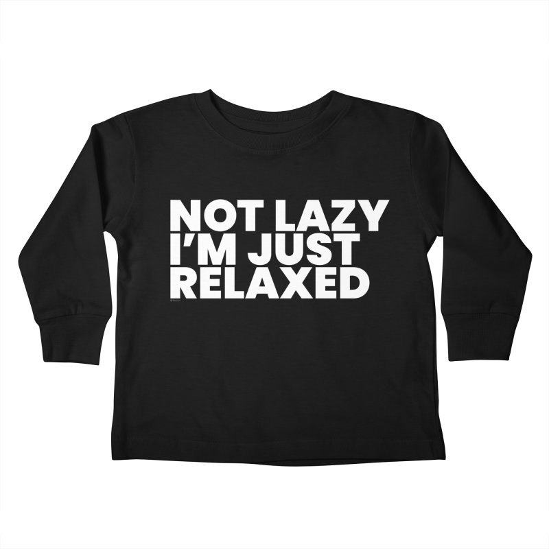 Not Lazy I'm Just Relaxed (White) Kids Toddler Longsleeve T-Shirt by BLAZOND