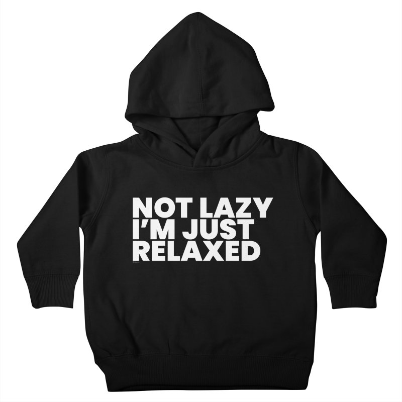 Not Lazy I'm Just Relaxed (White) Kids Toddler Pullover Hoody by BLAZOND