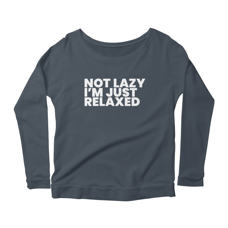 Not Lazy I'm Just Relaxed (White) Women's Scoop Neck Longsleeve T-Shirt by BLAZOND