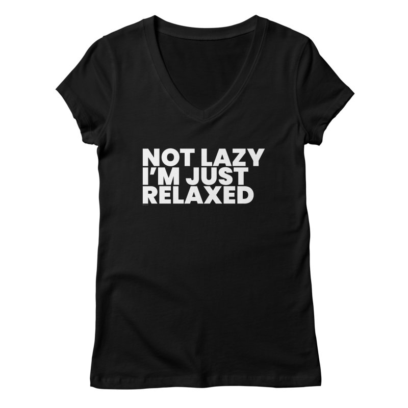Not Lazy I'm Just Relaxed (White) Women's V-Neck by BLAZOND