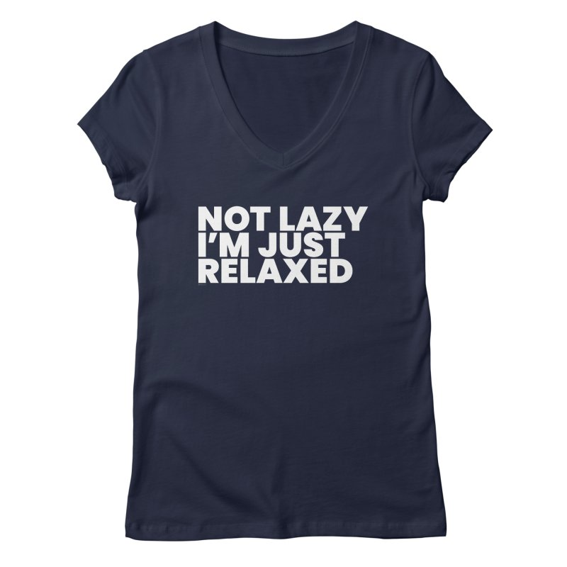Not Lazy I'm Just Relaxed (White) Women's Regular V-Neck by BLAZOND