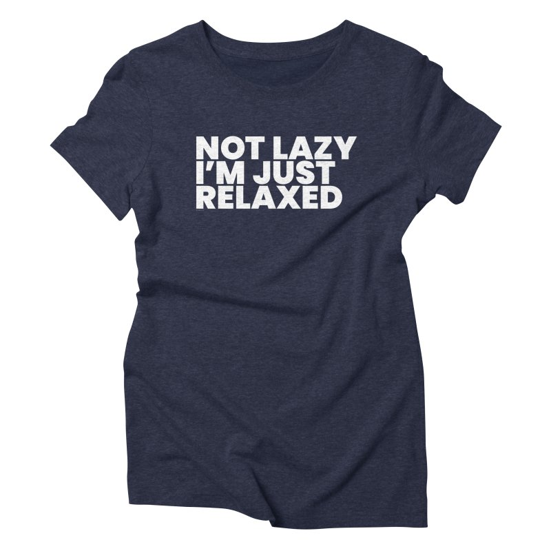 Not Lazy I'm Just Relaxed (White) Women's Triblend T-Shirt by BLAZOND