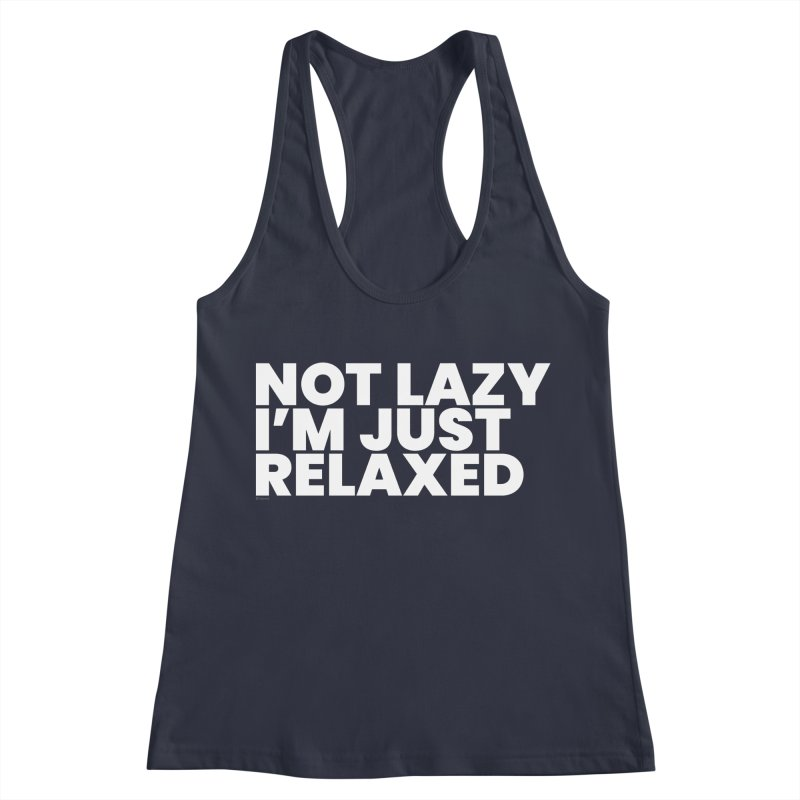 Not Lazy I'm Just Relaxed (White) Women's Racerback Tank by BLAZOND