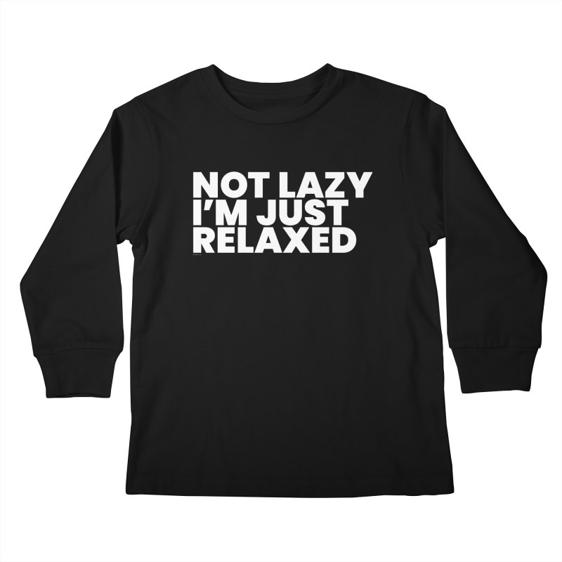 Not Lazy I'm Just Relaxed (White) Kids Longsleeve T-Shirt by BLAZOND