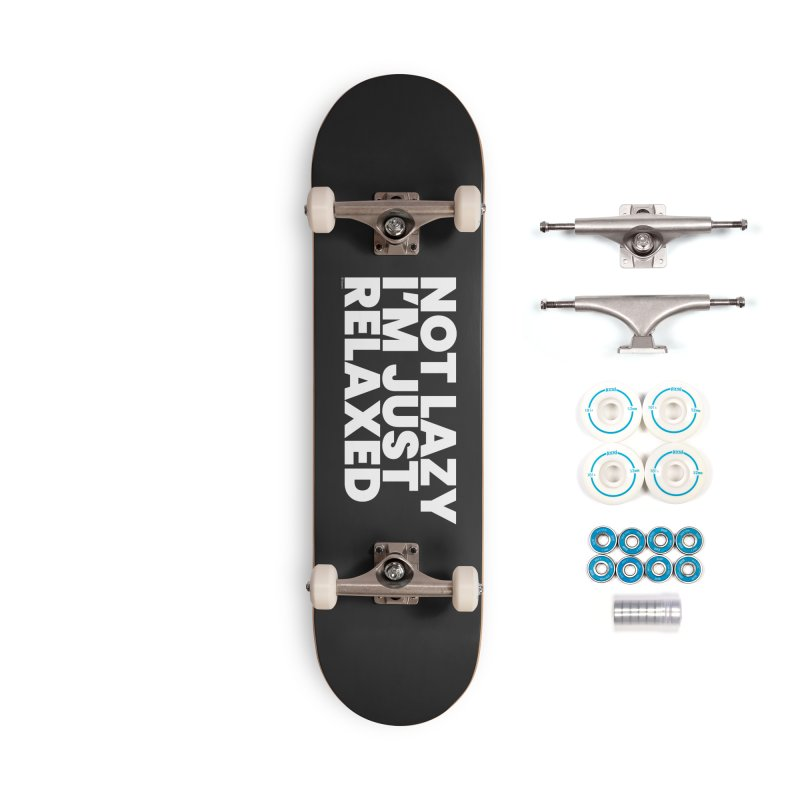 Not Lazy I'm Just Relaxed (White) Accessories Skateboard by BLAZOND