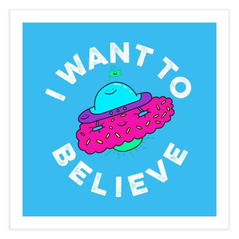I want to believe Home Fine Art Print by Porky Roebuck