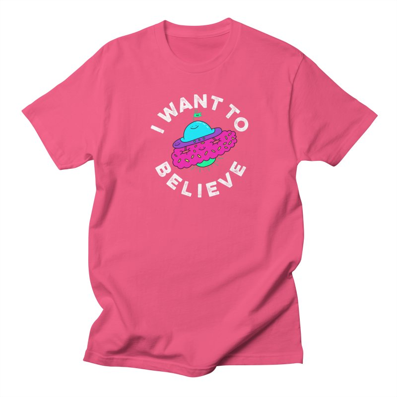 I want to believe Women's Unisex T-Shirt by Porky Roebuck