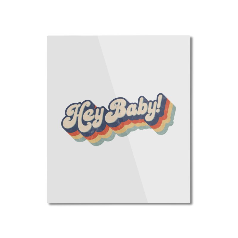 Hey Baby! Home Mounted Aluminum Print by Bloody Murder's Artist Shop
