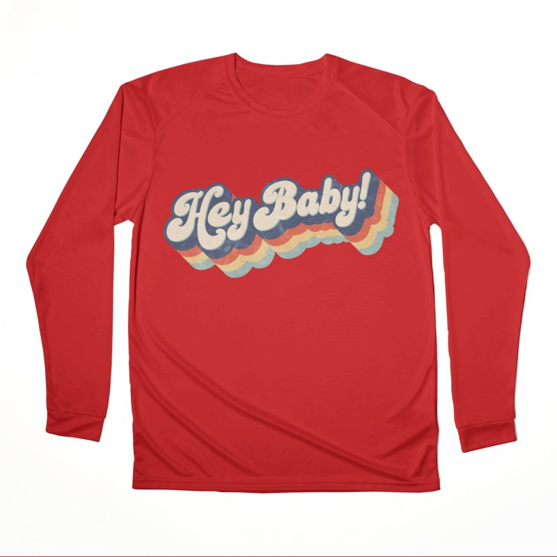 Hey Baby! Women's Performance Unisex Longsleeve T-Shirt by Bloody Murder's Artist Shop