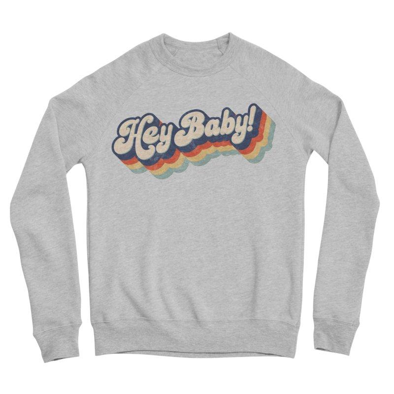 Hey Baby! Women's Sponge Fleece Sweatshirt by Bloody Murder's Artist Shop