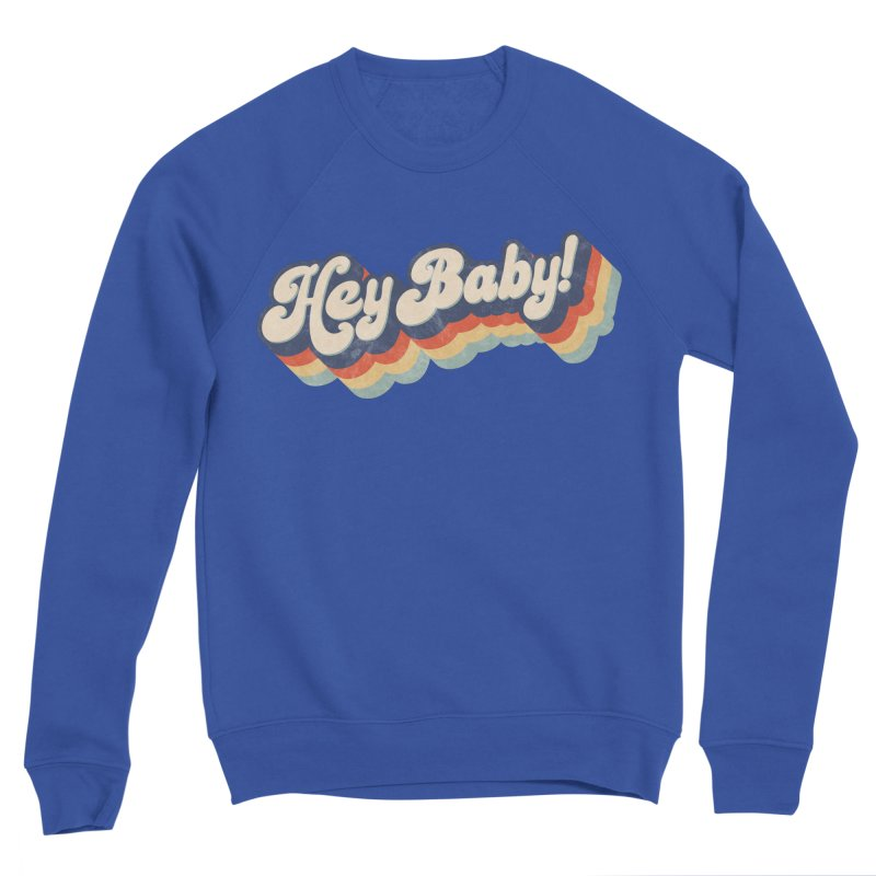 Hey Baby! Men's Sweatshirt by Bloody Murder's Artist Shop