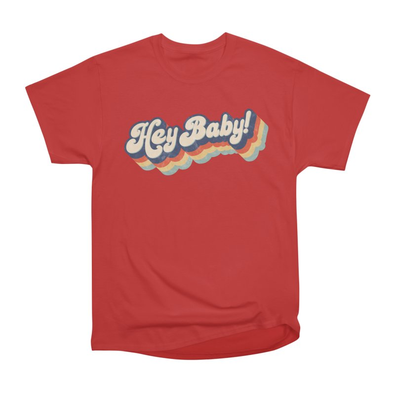Hey Baby! Women's Heavyweight Unisex T-Shirt by Bloody Murder's Artist Shop