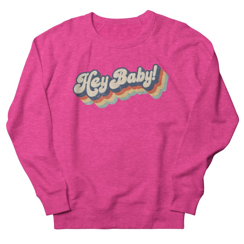 Hey Baby! Women's French Terry Sweatshirt by Bloody Murder's Artist Shop