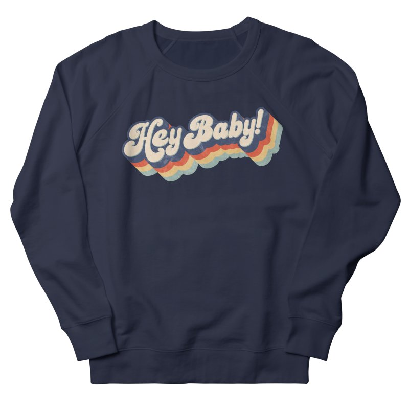 Hey Baby! Men's French Terry Sweatshirt by Bloody Murder's Artist Shop