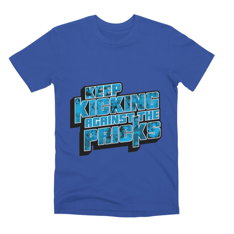Keep Kicking Against the Pricks (Coloured) Men's Premium T-Shirt by Bloody Murder's Artist Shop