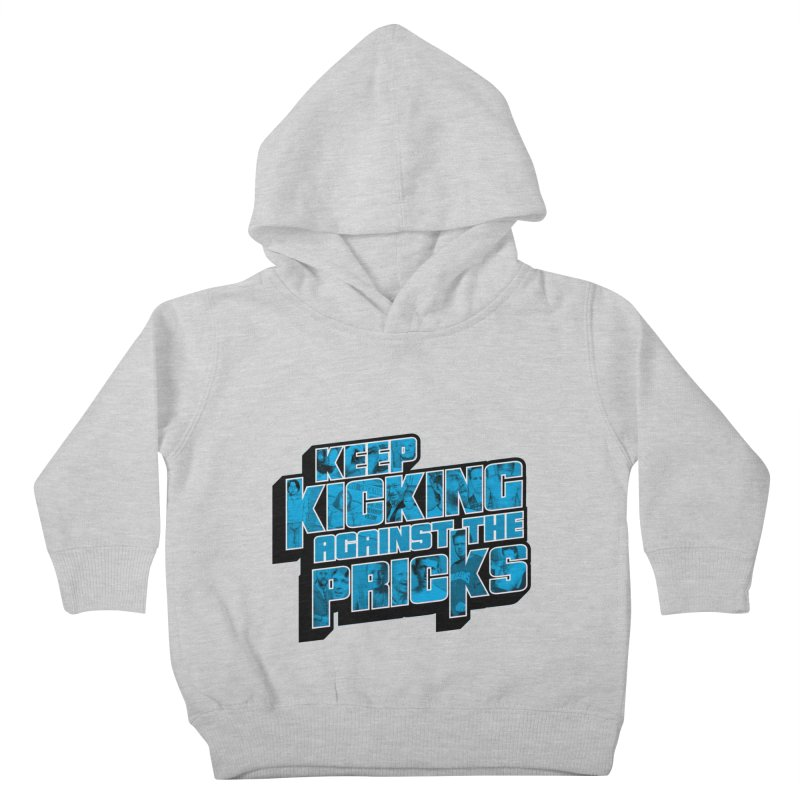 Keep Kicking Against the Pricks (Coloured) Kids Toddler Pullover Hoody by Bloody Murder's Artist Shop