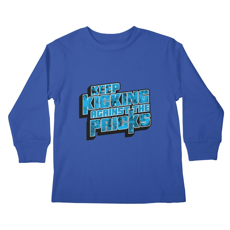 Keep Kicking Against the Pricks (Coloured) Kids Longsleeve T-Shirt by Bloody Murder's Artist Shop