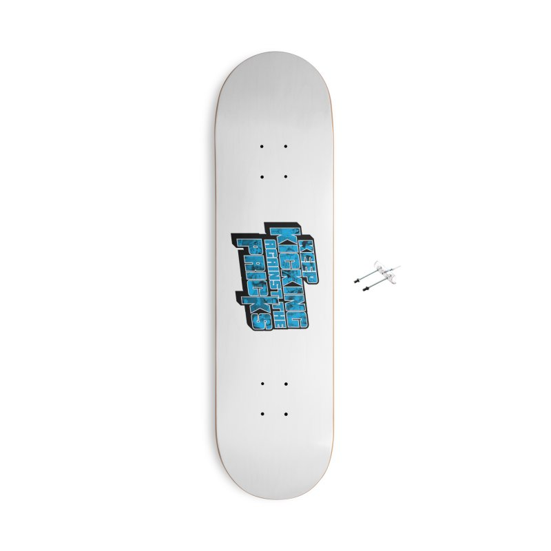 Keep Kicking Against the Pricks (Coloured) Accessories With Hanging Hardware Skateboard by Bloody Murder's Artist Shop