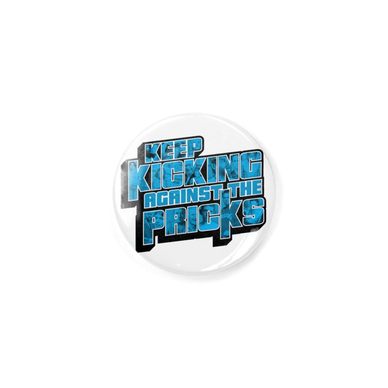 Keep Kicking Against the Pricks (Coloured) Accessories Button by Bloody Murder's Artist Shop