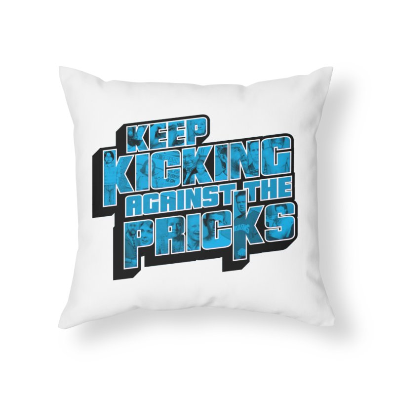 Keep Kicking Against the Pricks (Coloured) Home Throw Pillow by Bloody Murder's Artist Shop