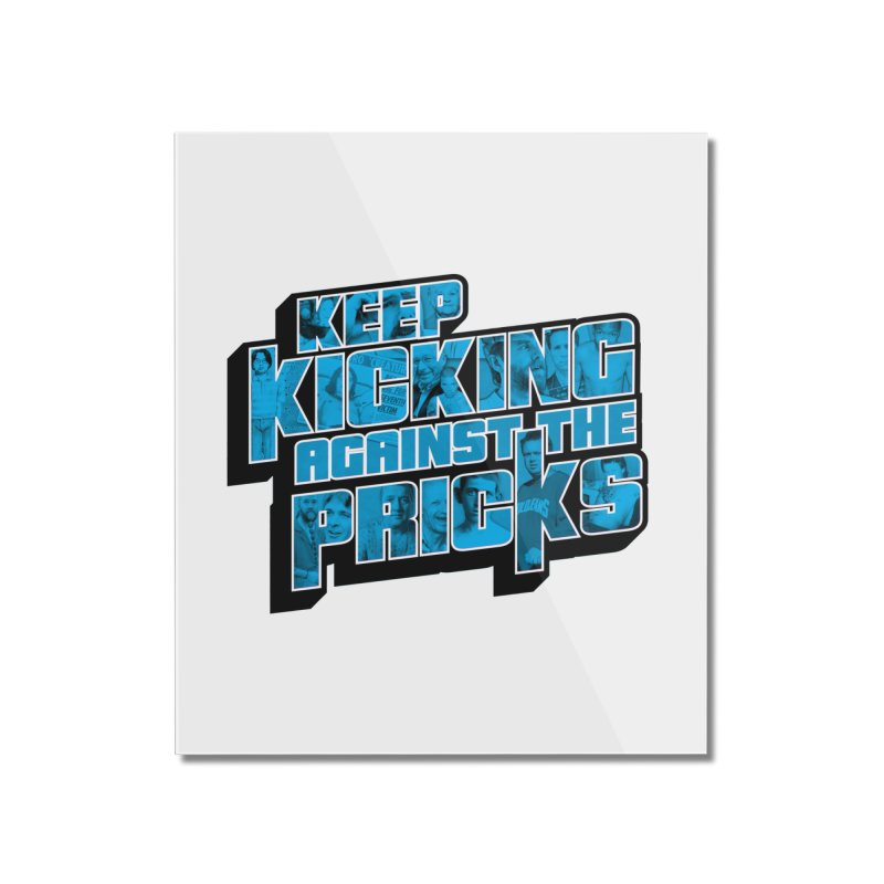 Keep Kicking Against the Pricks (Coloured) Home Mounted Acrylic Print by Bloody Murder's Artist Shop