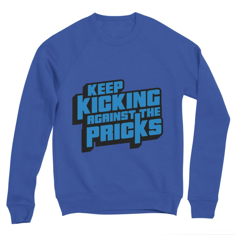 Keep Kicking Against The Pricks Women's Sponge Fleece Sweatshirt by Bloody Murder's Artist Shop
