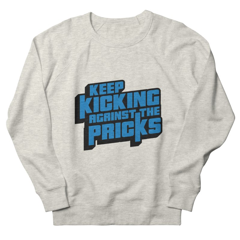 Keep Kicking Against The Pricks Women's French Terry Sweatshirt by Bloody Murder's Artist Shop