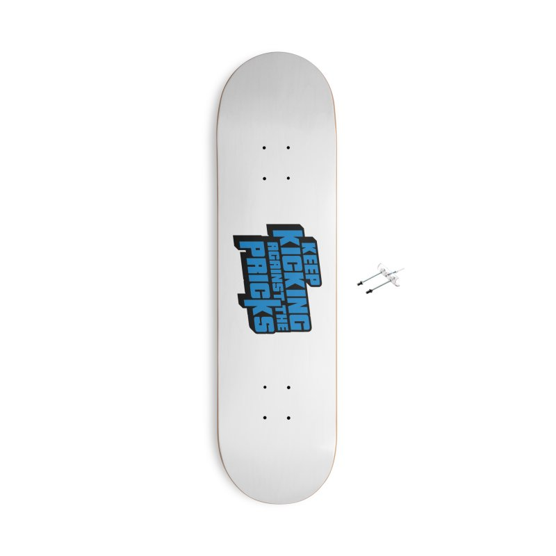 Keep Kicking Against The Pricks Accessories With Hanging Hardware Skateboard by Bloody Murder's Artist Shop