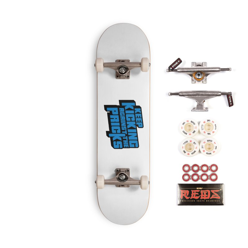 Keep Kicking Against The Pricks Accessories Complete - Pro Skateboard by Bloody Murder's Artist Shop