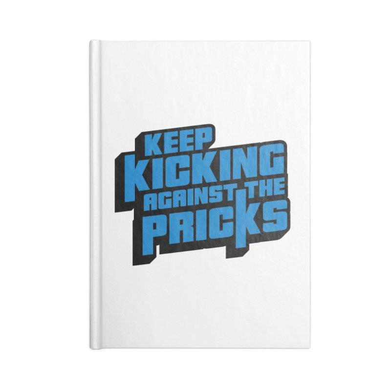Keep Kicking Against The Pricks Accessories Blank Journal Notebook by Bloody Murder's Artist Shop