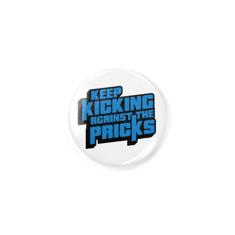 Keep Kicking Against The Pricks Accessories Button by Bloody Murder's Artist Shop