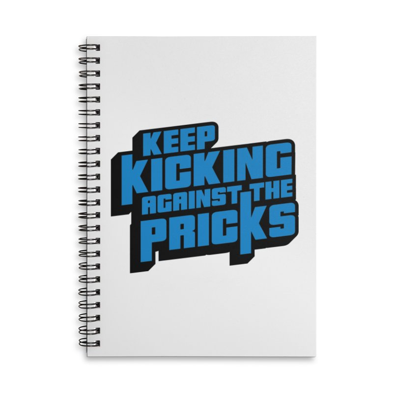 Keep Kicking Against The Pricks Accessories Lined Spiral Notebook by Bloody Murder's Artist Shop
