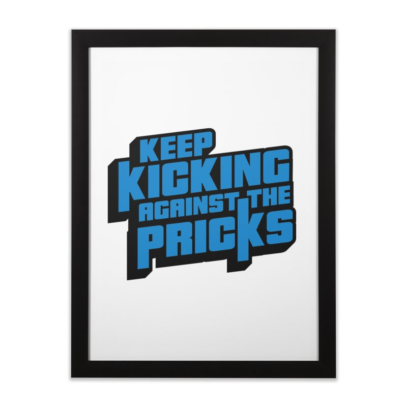Keep Kicking Against The Pricks Home Framed Fine Art Print by Bloody Murder's Artist Shop