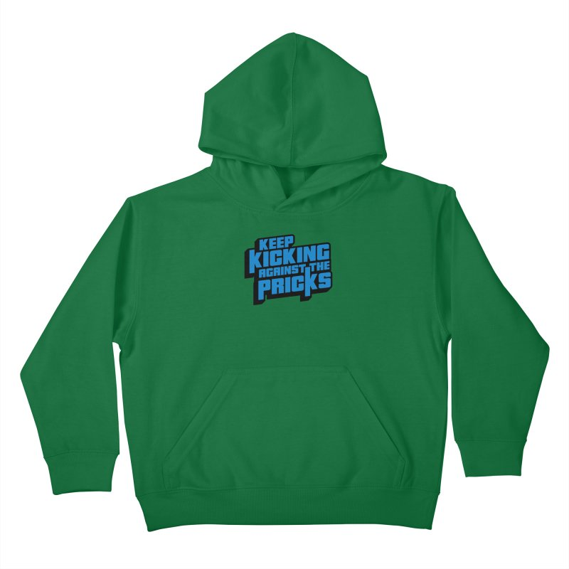 Keep Kicking Against The Pricks Kids Pullover Hoody by Bloody Murder's Artist Shop