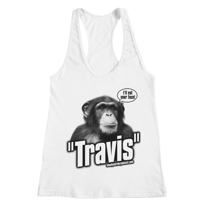 Travis the Chimp Women's Racerback Tank by Bloody Murder's Artist Shop