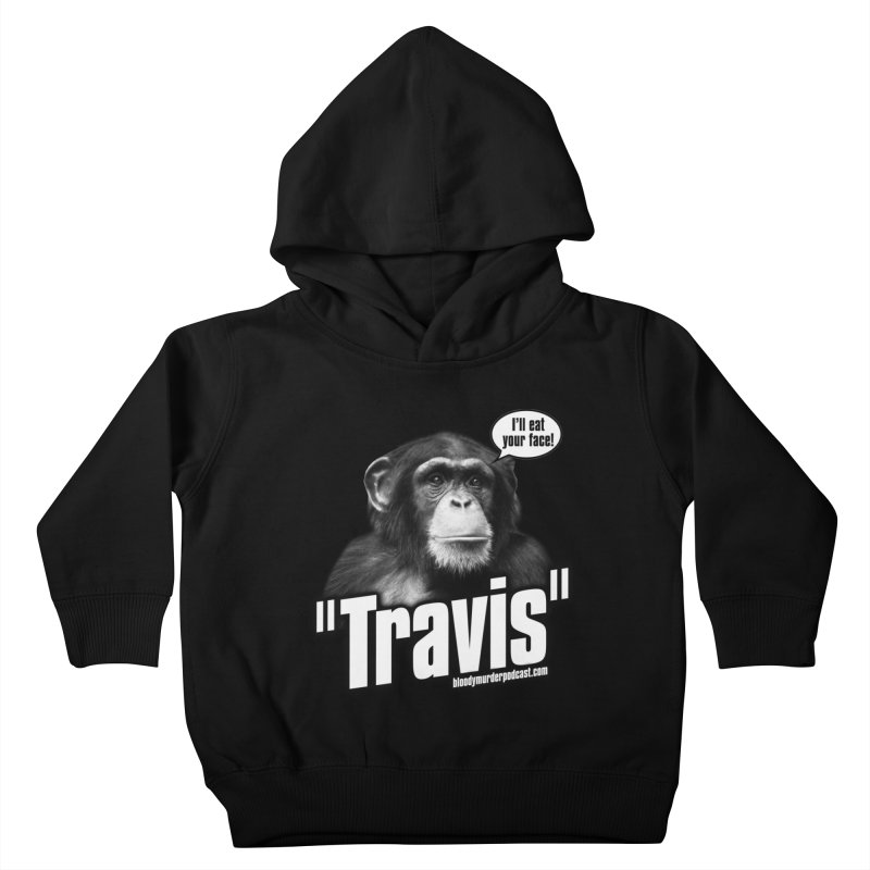 Travis the Chimp Kids Toddler Pullover Hoody by Bloody Murder's Artist Shop